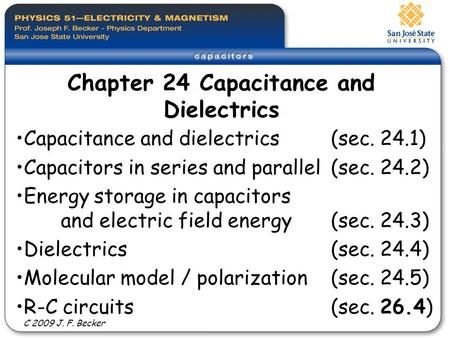 Capacitance and dielectrics(sec. 24.1) Capacitors in series and parallel (sec. 24.2) Energy storage in capacitors and electric field energy(sec. 24.3)