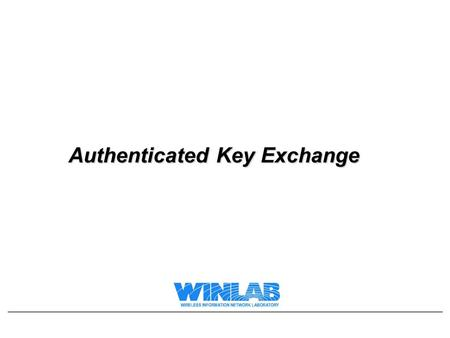Authenticated Key Exchange. Lecture Outline Example of how poor security design can cause problems Design Principles for building security protocols Key.