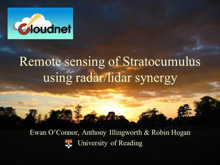 Remote sensing of Stratocumulus using radar/lidar synergy Ewan O'Connor, Anthony Illingworth & Robin Hogan University of Reading.