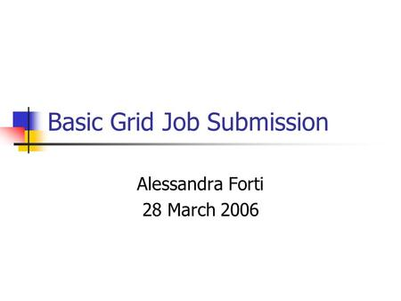 Basic Grid Job Submission Alessandra Forti 28 March 2006.