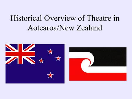Historical Overview of Theatre in Aotearoa/New Zealand.
