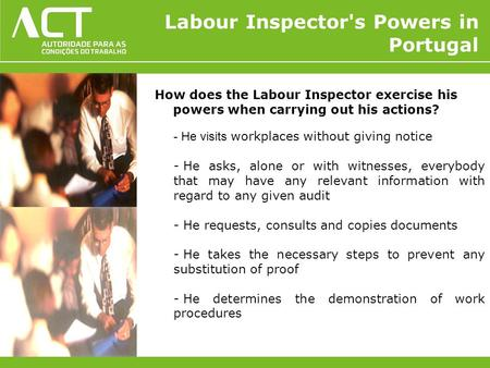 How does the Labour Inspector exercise his powers when carrying out his actions? - He visits workplaces without giving notice - He asks, alone or with.