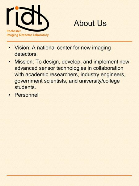About Us Vision: A national center for new imaging detectors. Mission: To design, develop, and implement new advanced sensor technologies in collaboration.