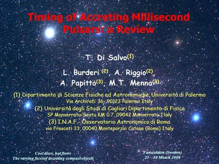 Cool discs, hot flows The varying facesof accreting compact objects Timing of Accreting Millisecond Pulsars: a Review T. Di Salvo (1) L. Burderi (2), A.
