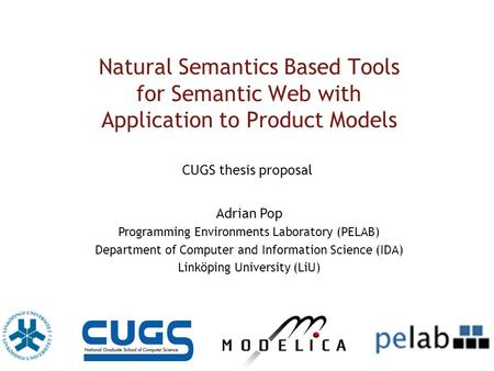 Natural Semantics Based Tools for Semantic Web with Application to Product Models Adrian Pop Programming Environments Laboratory (PELAB) Department of.