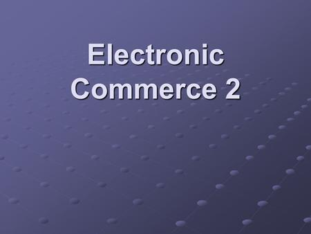 Electronic Commerce 2. Definition Ecommerce is the process of buying and selling products and services via distributed electronic media, usually the World.