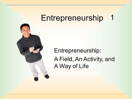 Entrepreneurship 1 Entrepreneurship: