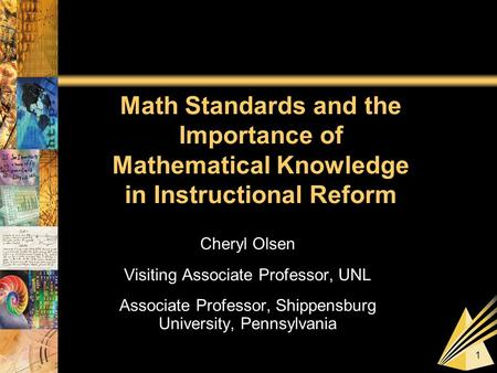 1 Math Standards and the Importance of Mathematical Knowledge in Instructional Reform Cheryl Olsen Visiting Associate Professor, UNL Associate Professor,