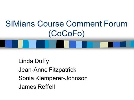 SIMians Course Comment Forum (CoCoFo) Linda Duffy Jean-Anne Fitzpatrick Sonia Klemperer-Johnson James Reffell.