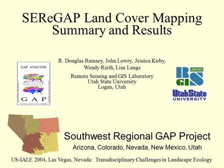SEReGAP Land Cover Mapping Summary and Results Southwest Regional GAP Project Arizona, Colorado, Nevada, New Mexico, Utah US-IALE 2004, Las Vegas, Nevada: