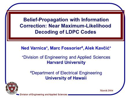 Division of Engineering and Applied Sciences March 2004 Belief-Propagation with Information Correction: Near Maximum-Likelihood Decoding of LDPC Codes.