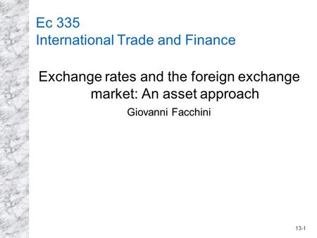 13-1 Ec 335 International Trade and Finance Exchange rates and the foreign exchange market: An asset approach Giovanni Facchini.