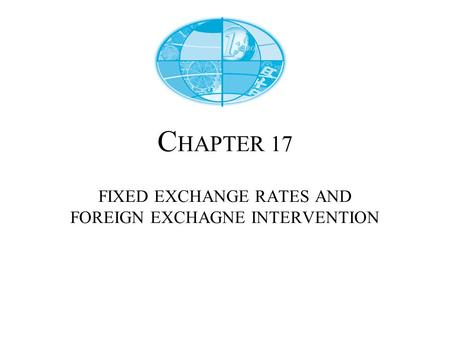 C HAPTER 17 FIXED EXCHANGE RATES AND FOREIGN EXCHAGNE INTERVENTION.