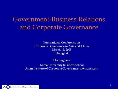 1 Government-Business Relations and Corporate Governance International Conference on Corporate Governance in Asia and China March 12, 2005 Shanghai Hasung.
