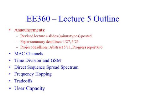 EE360 – Lecture 5 Outline Announcements: –Revised lecture 4 slides (minus typos) posted –Paper summary deadlines: 4/27, 5/23 –Project deadlines: Abstract.