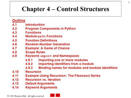  2002 Prentice Hall. All rights reserved. 1 Chapter 4 – Control Structures Outline 4.1 Introduction 4.2 Program Components in Python 4.3 Functions 4.4Module.
