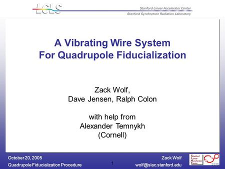 Zack Wolf Quadrupole Fiducialization October 20, 2005 1 A Vibrating Wire System For Quadrupole Fiducialization Zack Wolf,