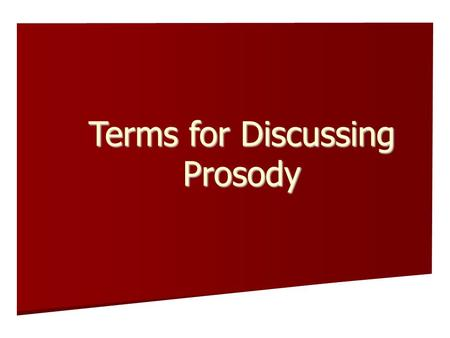 Terms for Discussing Prosody. Basic Terms Prosody: The metrical pronunciation of a song or poem. Prosody: The metrical pronunciation of a song or poem.