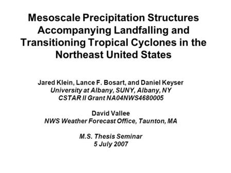 Mesoscale Precipitation Structures Accompanying Landfalling and Transitioning Tropical Cyclones in the Northeast United States Jared Klein, Lance F. Bosart,