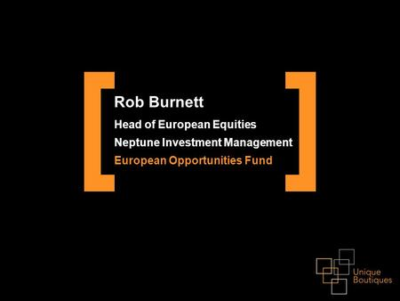 Rob Burnett Head of European Equities Neptune Investment Management European Opportunities Fund.