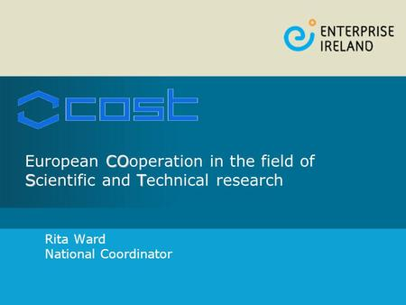 CO ST European COoperation in the field of Scientific and Technical research Rita Ward National Coordinator.