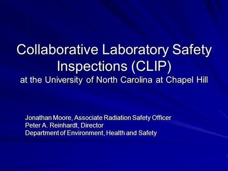 Collaborative Laboratory Safety Inspections (CLIP) at the University of North Carolina at Chapel Hill Jonathan Moore, Associate Radiation Safety Officer.