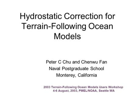 Hydrostatic Correction for Terrain-Following Ocean Models Peter C Chu and Chenwu Fan Naval Postgraduate School Monterey, California 2003 Terrain-Following.