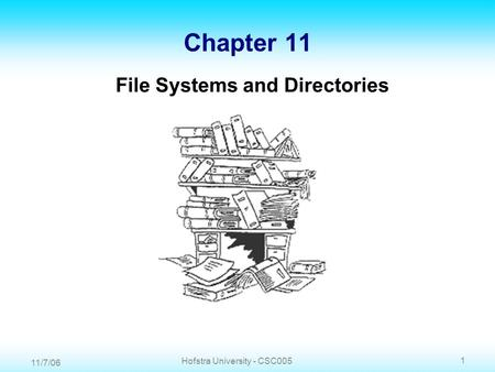 11/7/06 1 Hofstra University - CSC005 Chapter 11 File Systems and Directories.