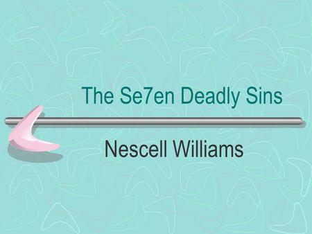 The Se7en Deadly Sins Nescell Williams. Seven Deadly Sins History Pope Gregory the Great described the sins in his Moralia in Job Battles between virtues.