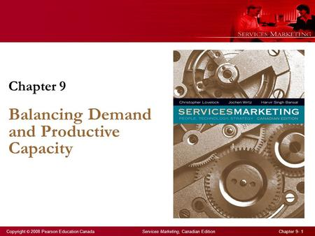 Copyright © 2008 Pearson Education Canada Services Marketing, Canadian Edition Chapter 9- 1 Chapter 9 Balancing Demand and Productive Capacity.