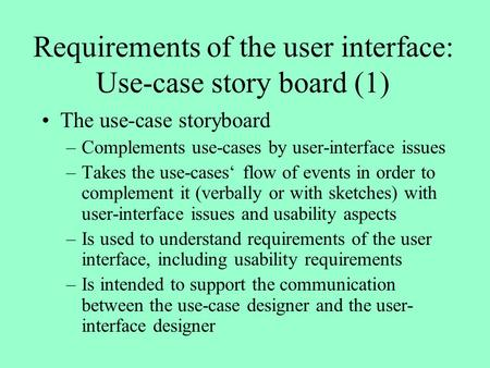 Requirements of the user interface: Use-case story board (1) The use-case storyboard –Complements use-cases by user-interface issues –Takes the use-cases'