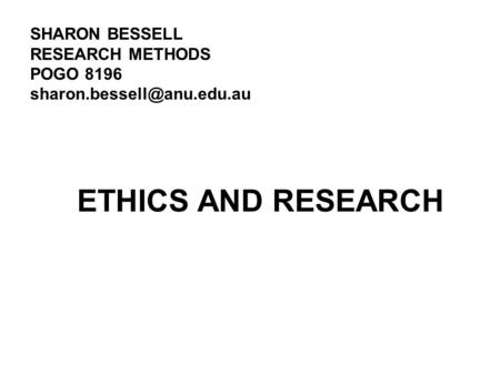 ETHICS AND RESEARCH SHARON BESSELL RESEARCH METHODS POGO 8196