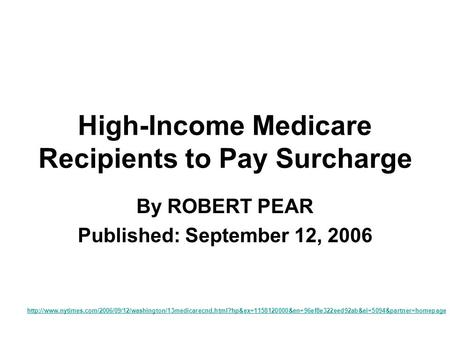 High-Income Medicare Recipients to Pay Surcharge By ROBERT PEAR Published: September 12, 2006