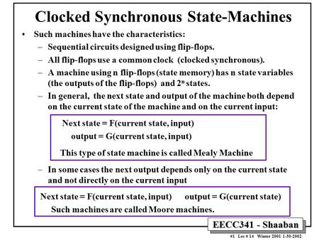 EECC341 - Shaaban #1 Lec # 14 Winter 2001 1-30-2002 Clocked Synchronous State-Machines Such machines have the characteristics: –Sequential circuits designed.
