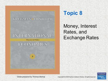 Slides prepared by Thomas Bishop Copyright © 2009 Pearson Addison-Wesley. All rights reserved. Topic 8 Money, Interest Rates, and Exchange Rates.