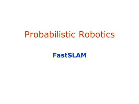 Probabilistic Robotics FastSLAM. 2  SLAM stands for simultaneous localization and mapping  The task of building a map while estimating the pose of the.