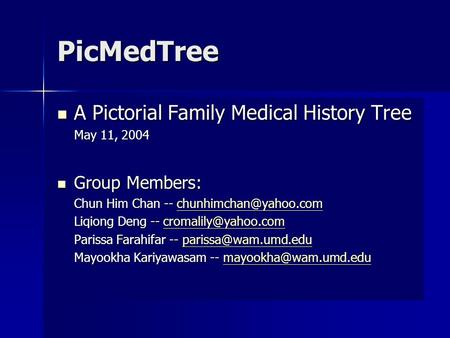 PicMedTree A Pictorial Family Medical History Tree A Pictorial Family Medical History Tree May 11, 2004 Group Members: Group Members: Chun Him Chan --