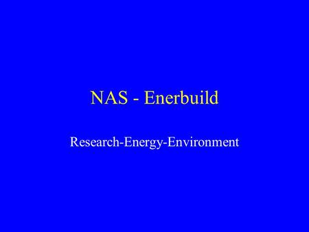 NAS - Enerbuild Research-Energy-Environment. Main fields of the partners Energy conscious retrofit of existing buildings, Energy efficient new buildings,