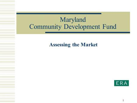 1 Maryland Community Development Fund Assessing the Market.