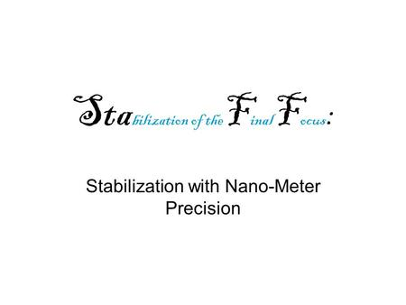 Sta bilization of the F inal F ocus : Stabilization with Nano-Meter Precision.