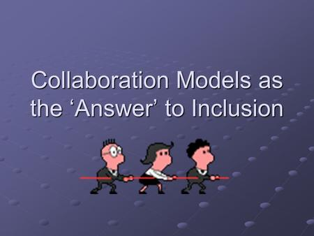 Collaboration Models as the 'Answer' to Inclusion.