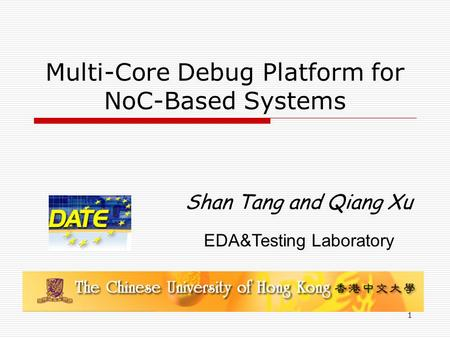 1 Multi-Core Debug Platform for NoC-Based Systems Shan Tang and Qiang Xu EDA&Testing Laboratory.