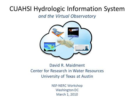 CUAHSI Hydrologic Information System and the Virtual Observatory David R. Maidment Center for Research in Water Resources University of Texas at Austin.