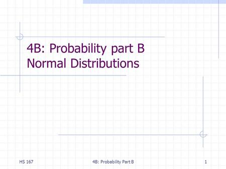 HS 1674B: Probability Part B1 4B: Probability part B Normal Distributions.