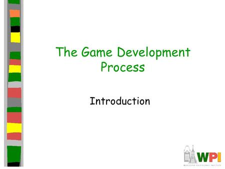 The Game Development Process Introduction. Outline Game Business Overview –Stats –Shape Overview of Game Development Players Game Companies –Developers.