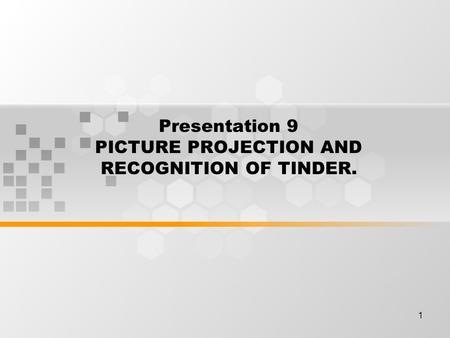 1 Presentation 9 PICTURE PROJECTION AND RECOGNITION OF TINDER.