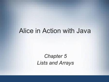Alice in Action with Java Chapter 5 Lists and Arrays.