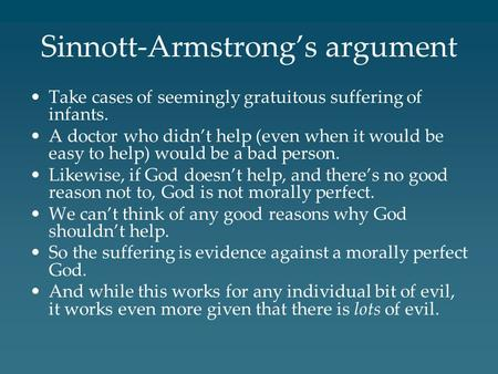 Sinnott-Armstrong's argument Take cases of seemingly gratuitous suffering of infants. A doctor who didn't help (even when it would be easy to help) would.