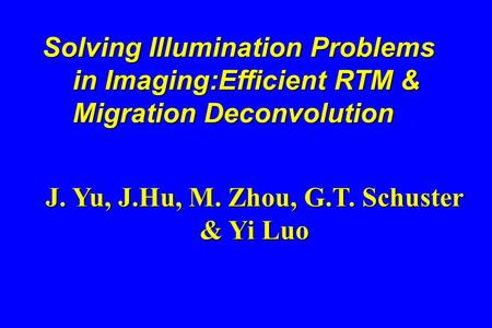 Solving Illumination Problems Solving Illumination Problems in Imaging:Efficient RTM & in Imaging:Efficient RTM & Migration Deconvolution Migration Deconvolution.