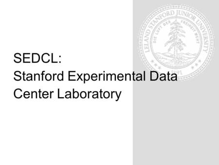 SEDCL: Stanford Experimental Data Center Laboratory.